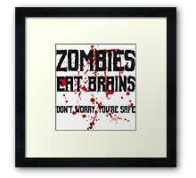 Zombies eat brains, but you are safe ;) Framed Print