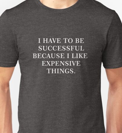 Funny Humor Successful Reason Novelty Graphic  Unisex T-Shirt