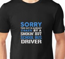 This Guy Taken By Hot School Bus Driver Unisex T-Shirt