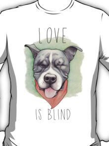 LOVE IS BLIND - Stevie the wonder dog T-Shirt