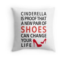 Cinderella is proof that a new pair of shoes can change your life Throw Pillow