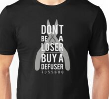 Don't be a loser, buy a defuser Unisex T-Shirt