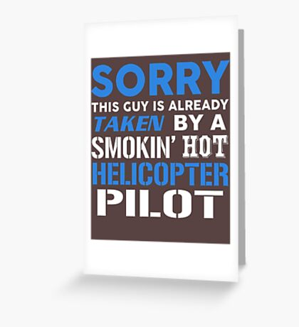 This Guy Taken By A Smokin Hot Helicopter Pilot Greeting Card