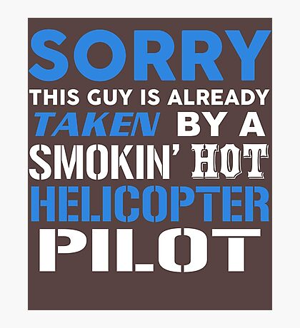 This Guy Taken By A Smokin Hot Helicopter Pilot Photographic Print