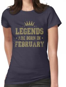 LEGENDS ARE BORN IN FEBRUARY Womens Fitted T-Shirt