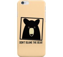 DON'T BLAME THE BLACK BEAR iPhone Case/Skin