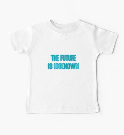THE FUTURE IS unkNOWN Baby Tee