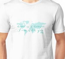 World map, Home is wherever I am with you Unisex T-Shirt