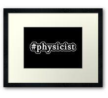 Physicist - Hashtag - Black & White Framed Print