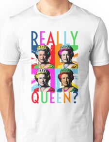 Really Queen? Unisex T-Shirt