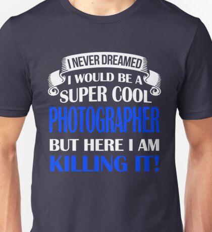 A Super Cool Photographer  Unisex T-Shirt