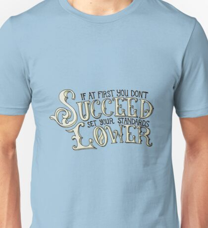 If At First You Don't Succeed, Set Your Standards Lower Unisex T-Shirt