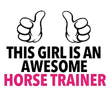 Funny 'This Girl is an Awesome Horse Trainer' T-Shirt and Accessories Photographic Print