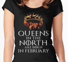 QUEENS IN THE NORTH ARE BORN IN FEBRUARY Women's Fitted Scoop T-Shirt