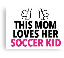 Funny 'This Mom Loves Her Soccer Kid' Hoodie & Accessories Canvas Print