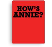 How's Annie? Canvas Print