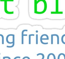 git blame - ruining friendships since 2005 Sticker