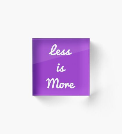 Less is more Acrylic Block
