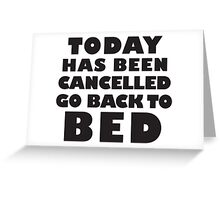 Today Has Been Cancelled Go Back To Bed, Black Ink | Funny Lazy Day Quote Shirt Greeting Card