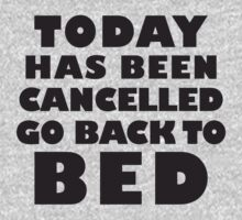 Today Has Been Cancelled Go Back To Bed, Black Ink | Funny Lazy Day Quote Shirt by Tradecraft Apparel