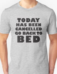 Today Has Been Cancelled Go Back To Bed, Black Ink | Funny Lazy Day Quote Shirt Unisex T-Shirt