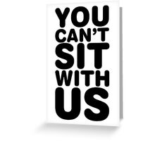 You Can't Sit With Us, Black Ink | Mean Girls Quotes, Mean Girls Shirt, Mean Girls Stuff Greeting Card