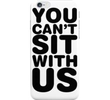 You Can't Sit With Us, Black Ink | Mean Girls Quotes, Mean Girls Shirt, Mean Girls Stuff iPhone Case/Skin