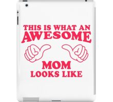 This Is What An Awesome Mom Looks Like, Pink Ink | Moms and Dads Gifts, Mothers Day, Fathers Day, Matching Shirts For Parents iPad Case/Skin