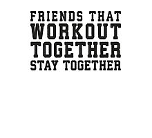 Friends That Work Out Together Stay Together | Best Friends Womens Workout Fitness Shirts Photographic Print