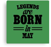 Legends are born in May Canvas Print