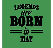 Legends are born in May Photographic Print