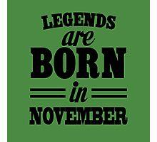 Legends are born in November Photographic Print
