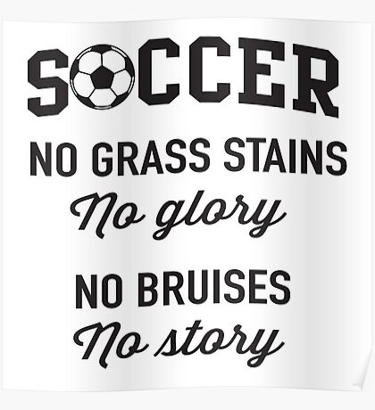 Soccer. No grass stains no glory. No bruises no story Poster
