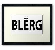 """""""BLERG!"""" Framed Print"""