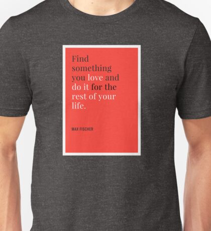 RUSHMORE | Max Fischer | Find Something You Love Unisex T-Shirt