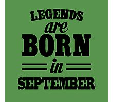 Legends are born in September Photographic Print
