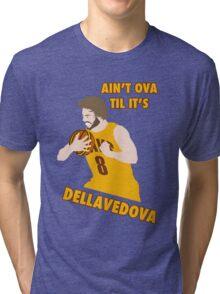 Ain't Ova Til It's Dellavedova - Mk I Tri-blend T-Shirt