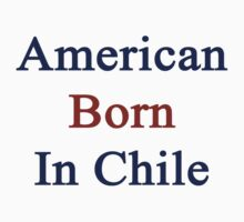 American Born In Chile  by supernova23