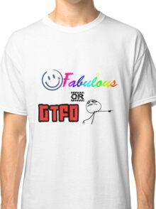 Fabulous or GTFO Classic T-Shirt