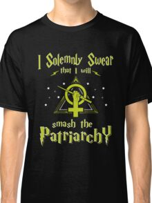 I Solemnly Swear That I Will Smash the Patriarchy  Classic T-Shirt
