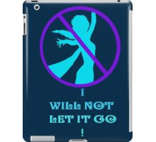 I WILL NOT LET IT GO! iPad Case/Skin