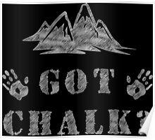 Rock Climbing Got Chalk Poster