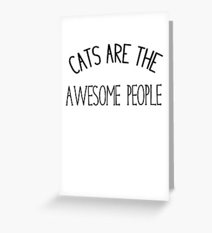 Cats are awesome people  Greeting Card