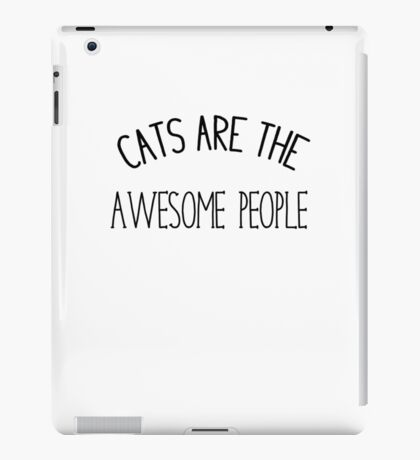 Cats are awesome people  iPad Case/Skin