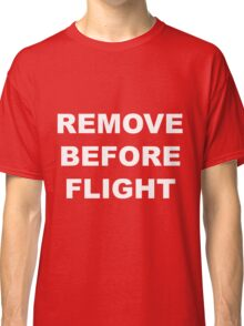 Remove Before Flight warning in white letters Classic T-Shirt
