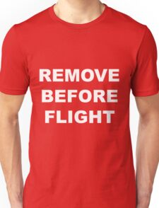 Remove Before Flight warning in white letters Unisex T-Shirt