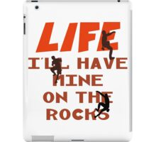 Life I'll Have Mine On The Rocks iPad Case/Skin