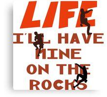 Life I'll Have Mine On The Rocks Canvas Print