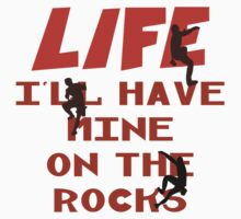 Life I'll Have Mine On The Rocks by SportsT-Shirts