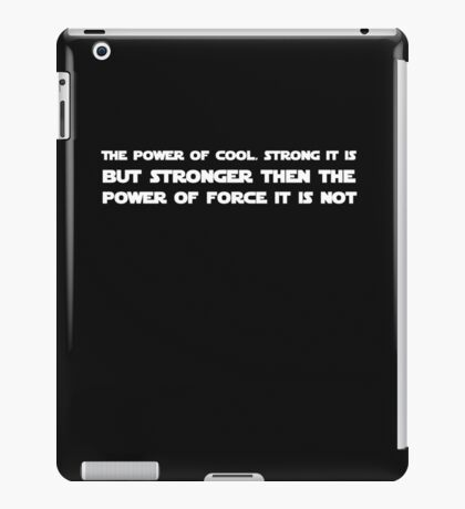 The power of cool is not stronger then the force iPad Case/Skin